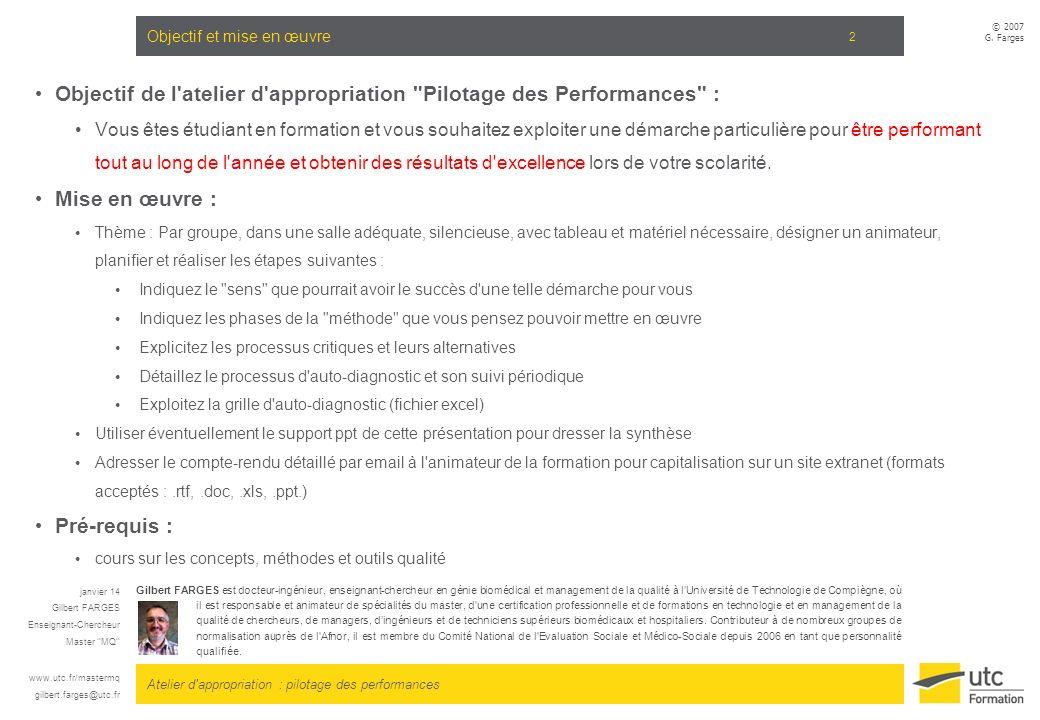 Atelier d'appropriation : pilotage des performances © 2007 G. Farges 2 Objectif et mise en œuvre Objectif de l'atelier d'appropriation