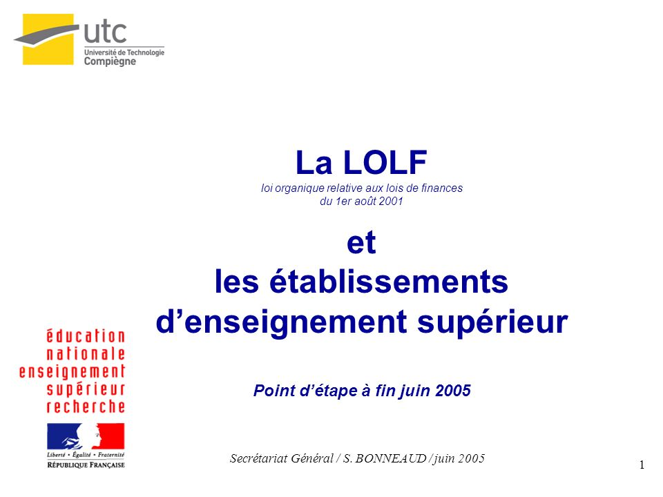 1 La LOLF loi organique relative aux lois de finances du 1er août 2001 et les établissements denseignement supérieur Point détape à fin juin 2005 Secr