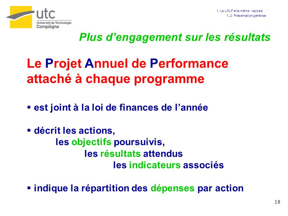 18 Plus dengagement sur les résultats Le Projet Annuel de Performance attaché à chaque programme est joint à la loi de finances de lannée décrit les a