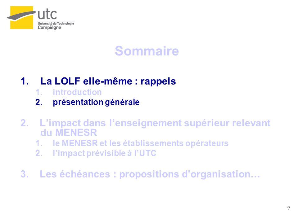7 Sommaire 1.La LOLF elle-même : rappels 1.introduction 2.présentation générale 2. Limpact dans lenseignement supérieur relevant du MENESR 1.le MENESR