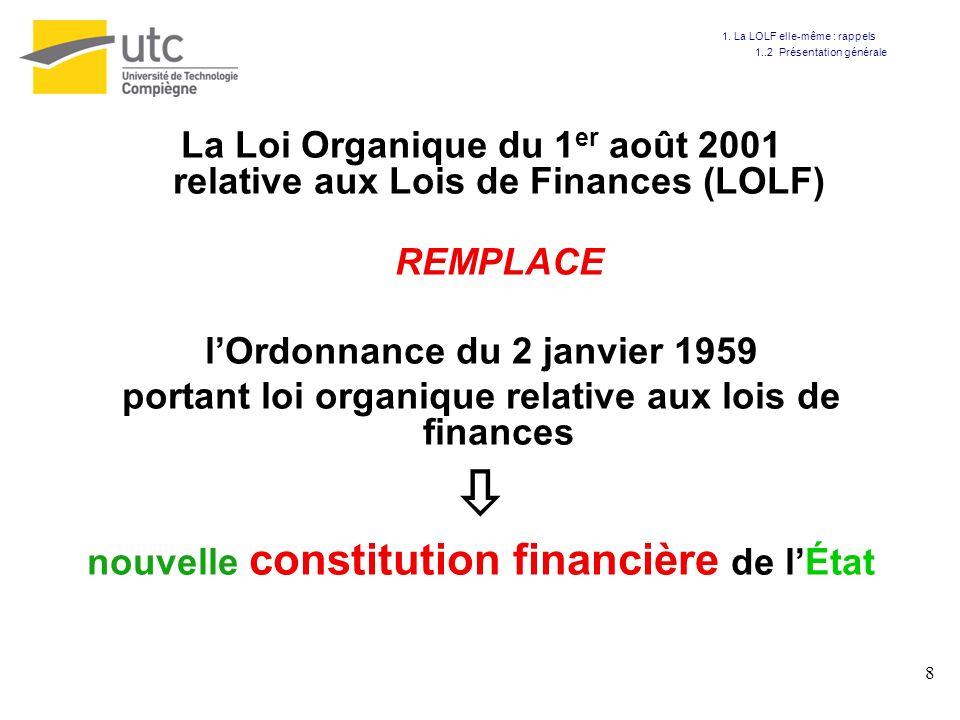 8 La Loi Organique du 1 er août 2001 relative aux Lois de Finances (LOLF) REMPLACE lOrdonnance du 2 janvier 1959 portant loi organique relative aux lo