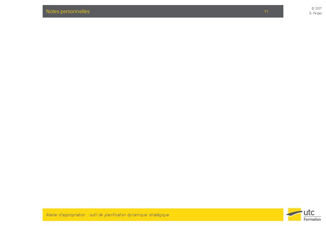 Atelier d'appropriation : outil de planification dynamique stratégique © 2007 G. Farges 11 Notes personnelles