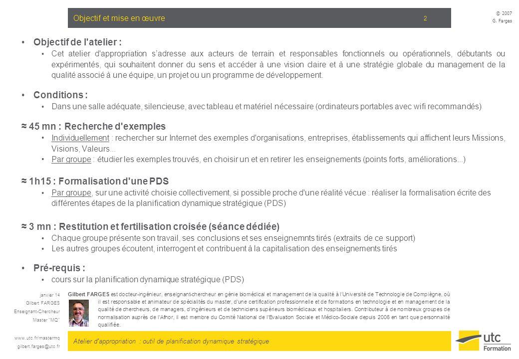 Atelier d'appropriation : outil de planification dynamique stratégique © 2007 G. Farges 2 Objectif et mise en œuvre Objectif de l'atelier : Cet atelie
