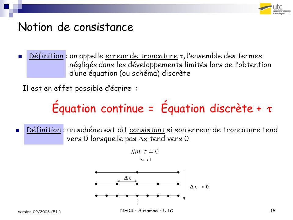 NF04 - Automne - UTC16 Version 09/2006 (E.L.) Notion de consistance Définition : on appelle erreur de troncature lensemble des termes négligés dans le
