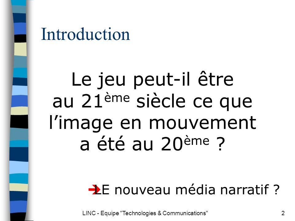 LINC - Equipe Technologies & Communications 3 Objections… Le jeu, ce nest pas nouveau...