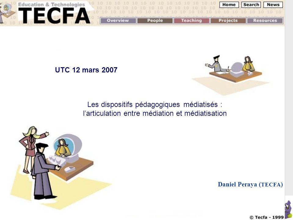 UTC Compiègne 12.03.2007 Les dispositifs pédagogiques médiatisés : larticulation entre médiation et médiatisation Daniel Peraya ( TECFA ) UTC 12 mars 2007