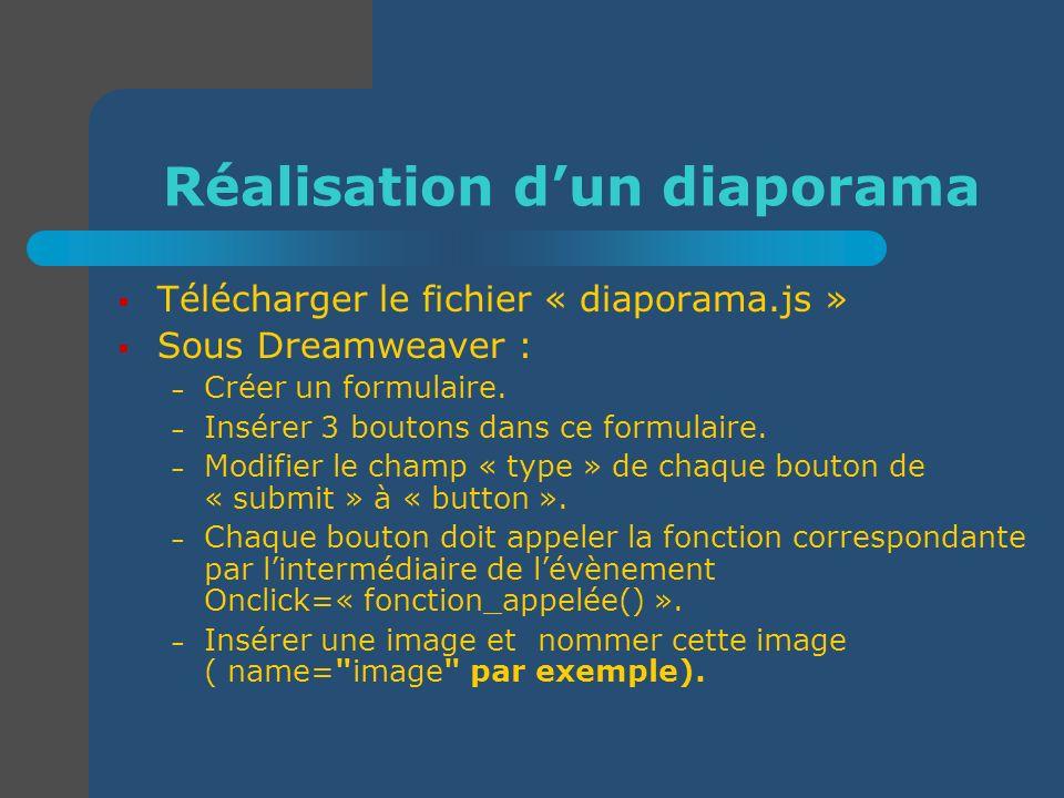 Réalisation dun diaporama Télécharger le fichier « diaporama.js » Sous Dreamweaver : – Créer un formulaire. – Insérer 3 boutons dans ce formulaire. –