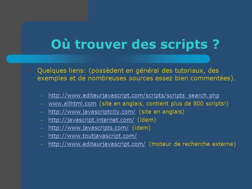 Où trouver des scripts ? Quelques liens: (possèdent en général des tutoriaux, des exemples et de nombreuses sources assez bien commentées). – http://w