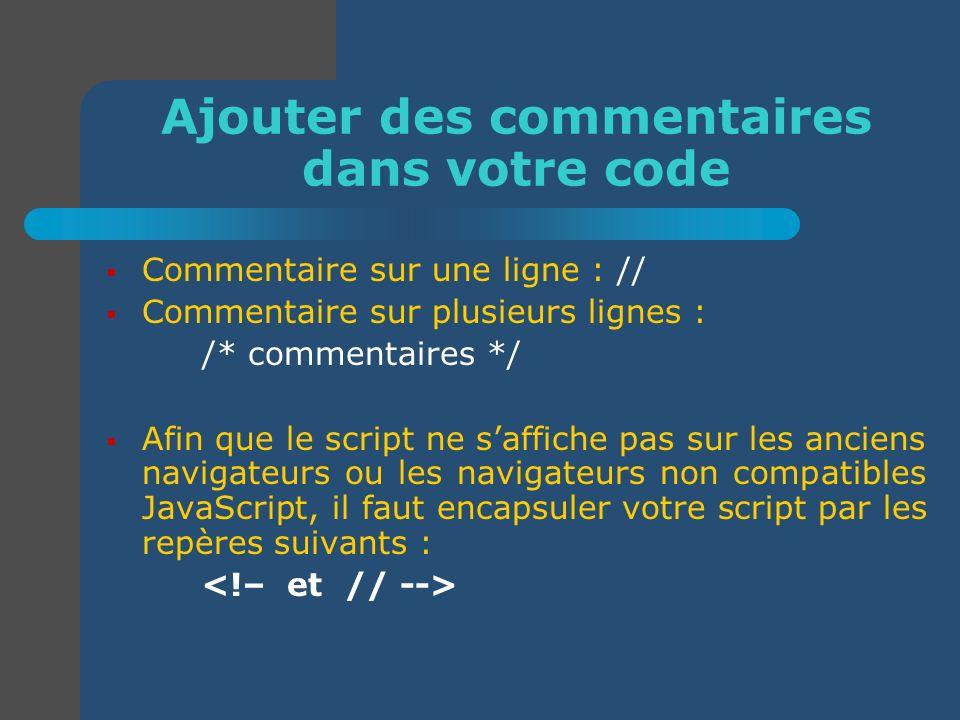 Ajouter des commentaires dans votre code Commentaire sur une ligne : // Commentaire sur plusieurs lignes : /* commentaires */ Afin que le script ne sa