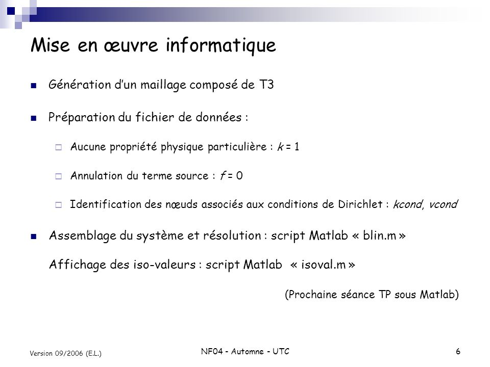 NF04 - Automne - UTC6 Version 09/2006 (E.L.) Mise en œuvre informatique Génération dun maillage composé de T3 Préparation du fichier de données : Aucu