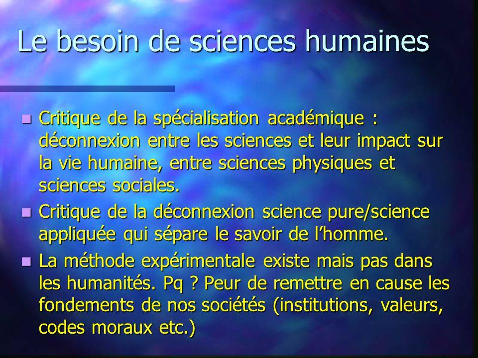 Le besoin de sciences humaines Critique de la spécialisation académique : déconnexion entre les sciences et leur impact sur la vie humaine, entre scie