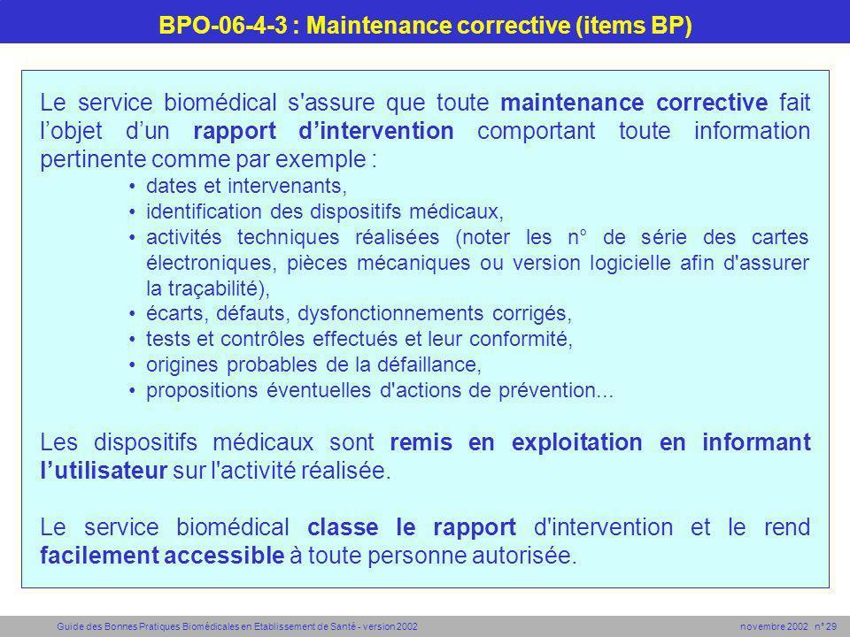 Guide des Bonnes Pratiques Biomédicales en Etablissement de Santé - version 2002 novembre 2002 n° 29 BPO-06-4-3 : Maintenance corrective (items BP) Le