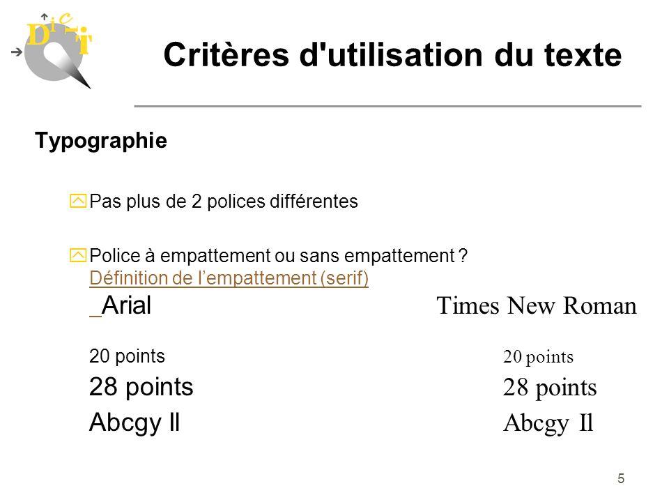 5 Typographie yPas plus de 2 polices différentes Police à empattement ou sans empattement ? Définition de lempattement (serif) Arial Times New Roman D