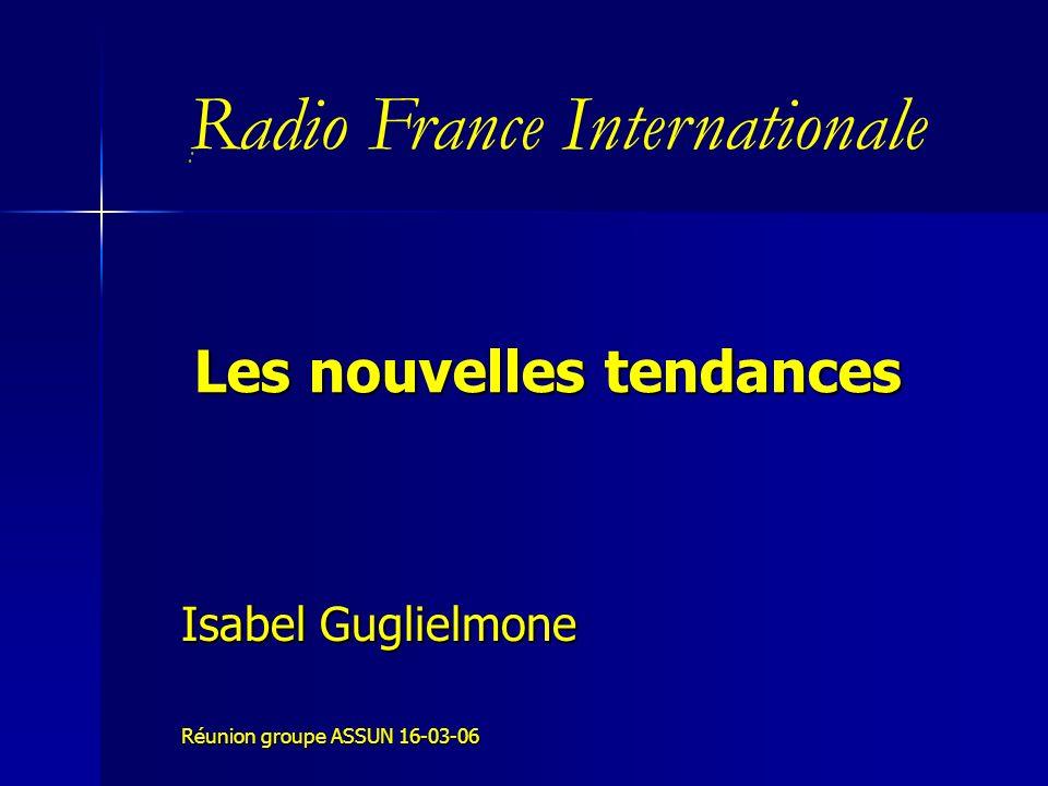 Les nouvelles tendances Isabel Guglielmone Réunion groupe ASSUN 16-03-06 : Radio France Internationale