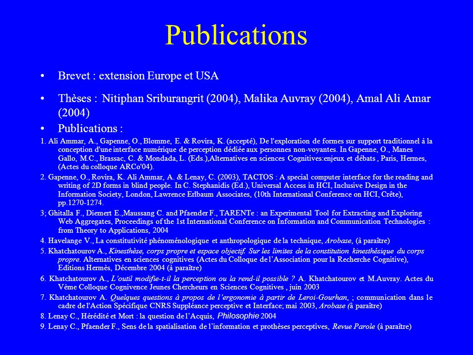 Publications Brevet : extension Europe et USA Thèses : Nitiphan Sriburangrit (2004), Malika Auvray (2004), Amal Ali Amar (2004) Publications : 1.