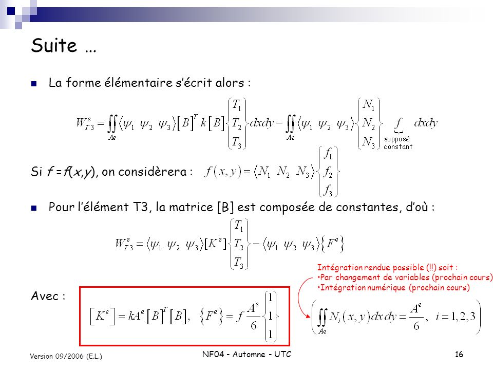 NF04 - Automne - UTC16 Version 09/2006 (E.L.) Suite … La forme élémentaire sécrit alors : Si f =f(x,y), on considèrera : Pour lélément T3, la matrice
