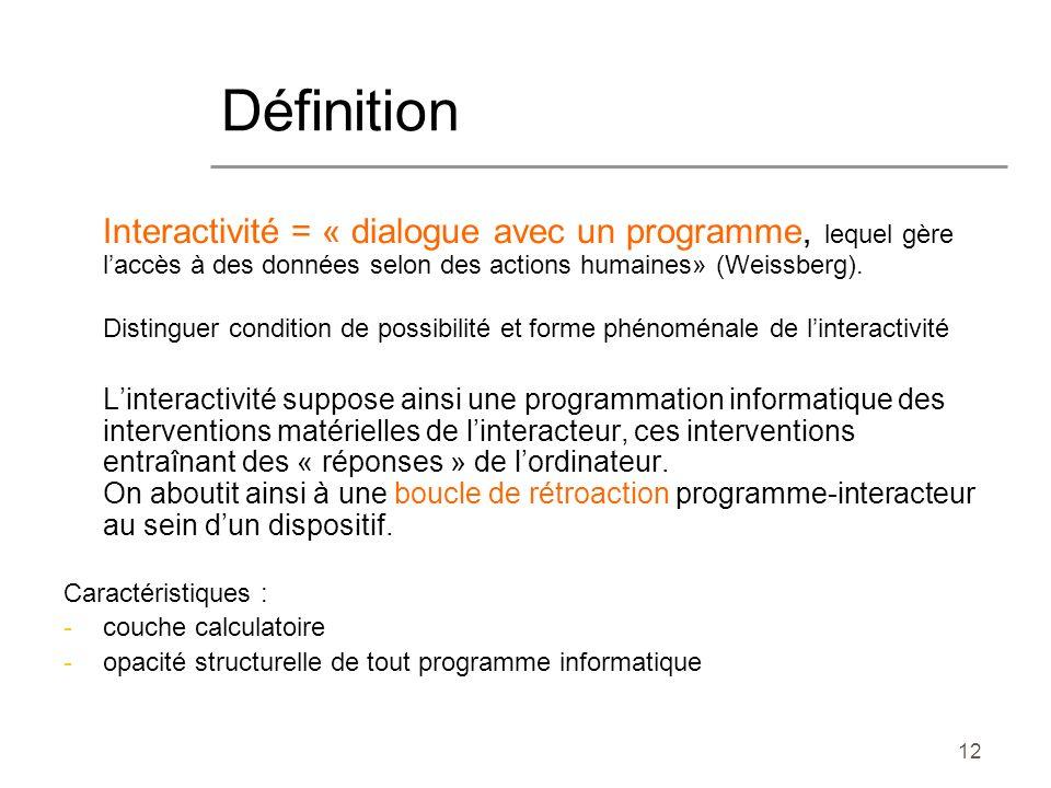 12 Interactivité = « dialogue avec un programme, lequel gère laccès à des données selon des actions humaines» (Weissberg). Distinguer condition de pos
