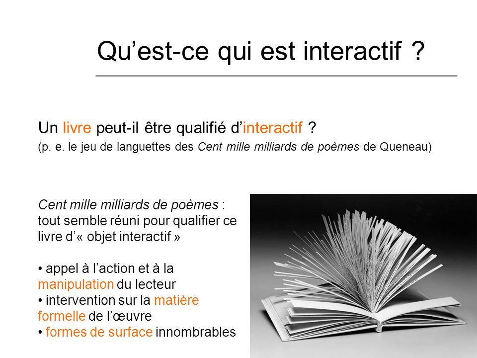 6 Un livre peut-il être qualifié dinteractif ? (p. e. le jeu de languettes des Cent mille milliards de poèmes de Queneau) Quest-ce qui est interactif