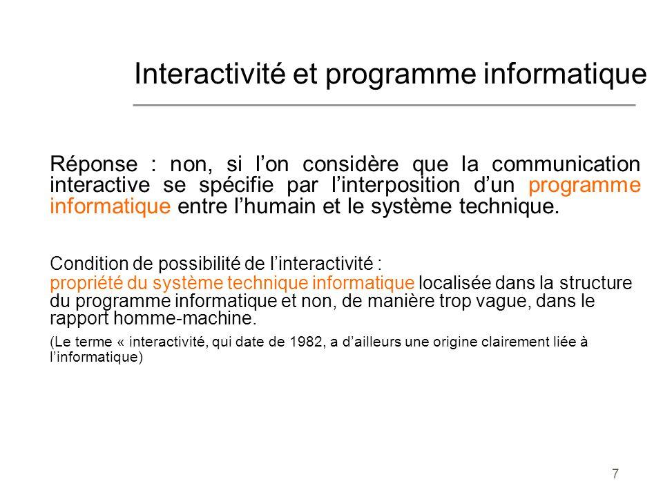 7 Réponse : non, si lon considère que la communication interactive se spécifie par linterposition dun programme informatique entre lhumain et le système technique.