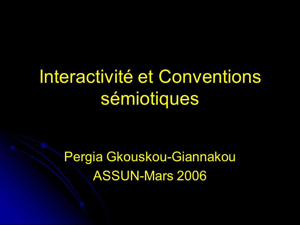 Interactivité et Conventions sémiotiques Pergia Gkouskou-Giannakou ASSUN-Mars 2006