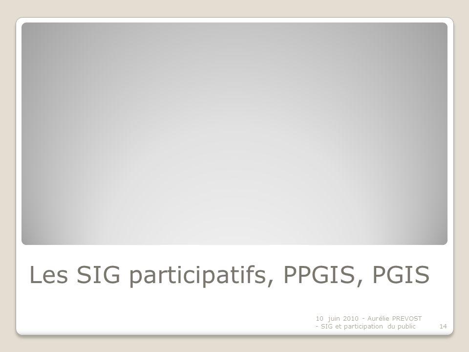 Les SIG participatifs, PPGIS, PGIS 10 juin 2010 - Aurélie PREVOST - SIG et participation du public14