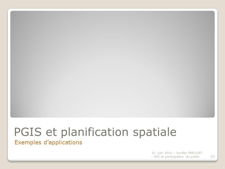 PGIS et planification spatiale Exemples dapplications 10 juin 2010 - Aurélie PREVOST - SIG et participation du public23