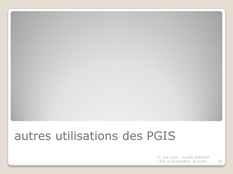 autres utilisations des PGIS 10 juin 2010 - Aurélie PREVOST - SIG et participation du public30