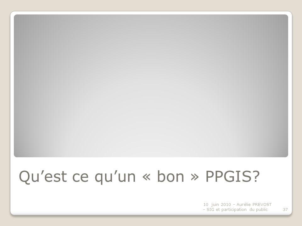Quest ce quun « bon » PPGIS? 10 juin 2010 - Aurélie PREVOST - SIG et participation du public37