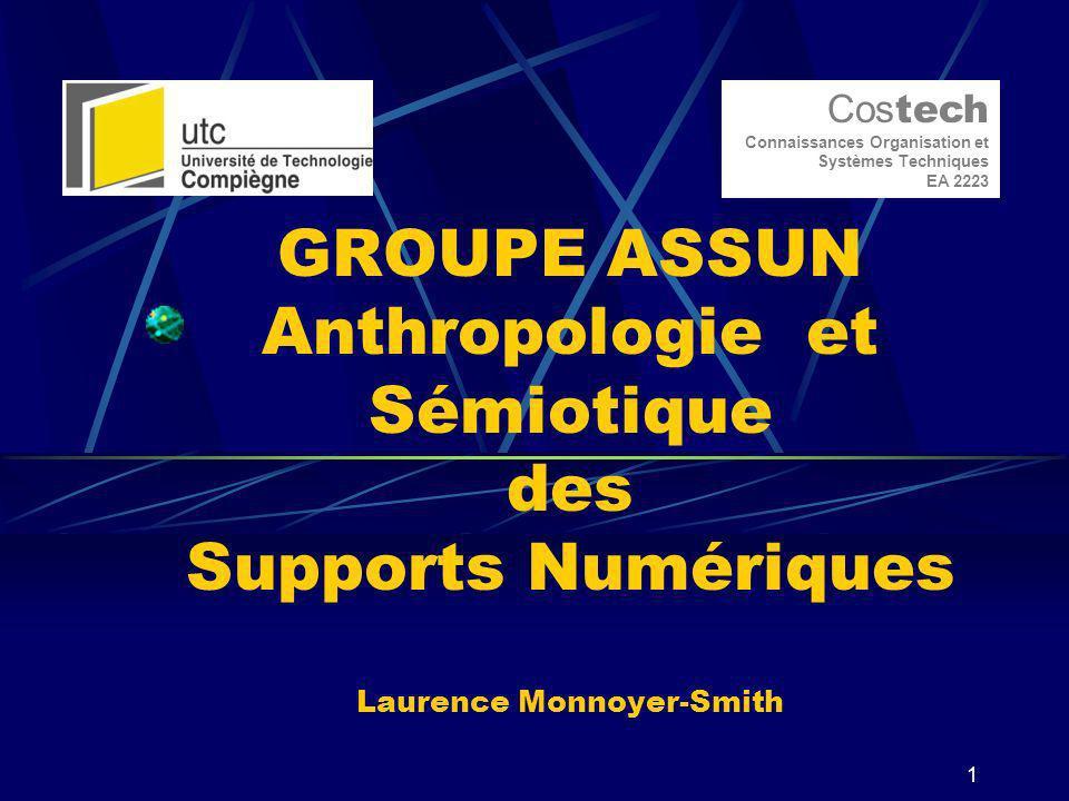 1 GROUPE ASSUN Anthropologie et Sémiotique des Supports Numériques Laurence Monnoyer-Smith Cos tech Connaissances Organisation et Systèmes Techniques