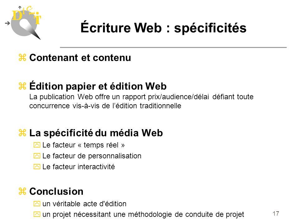 17 Écriture Web : spécificités zContenant et contenu zÉdition papier et édition Web La publication Web offre un rapport prix/audience/délai défiant to
