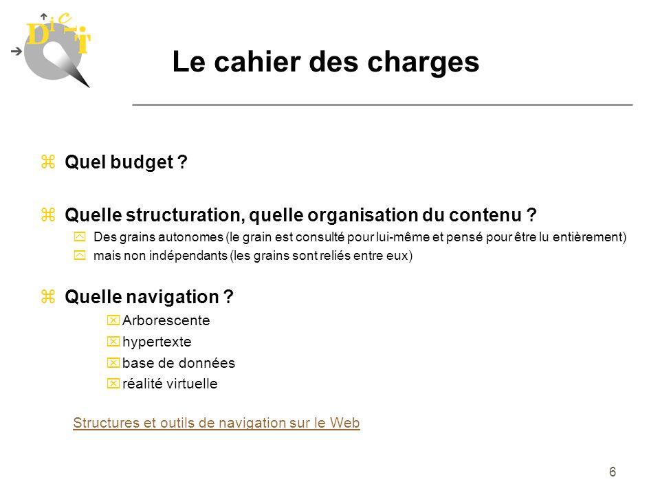 6 zQuel budget ? zQuelle structuration, quelle organisation du contenu ? yDes grains autonomes (le grain est consulté pour lui-même et pensé pour être