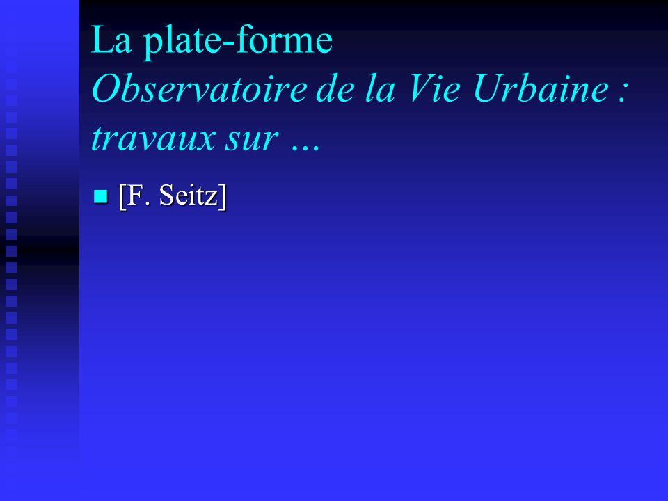 La plate-forme Observatoire de la Vie Urbaine : travaux sur … [F. Seitz] [F. Seitz]