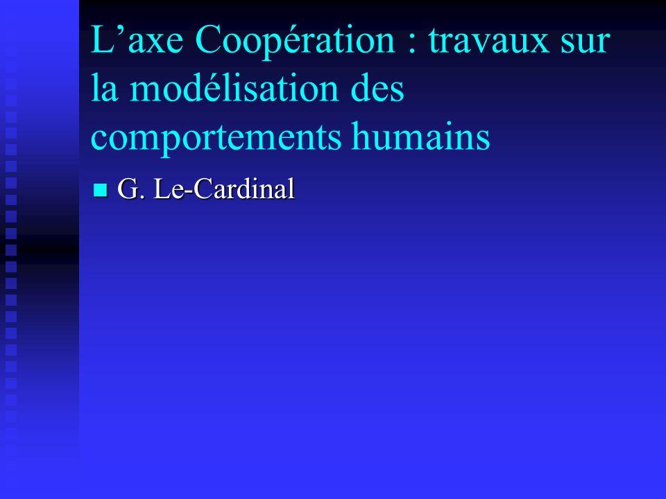 Laxe Coopération : travaux sur la modélisation des comportements humains G. Le-Cardinal G. Le-Cardinal
