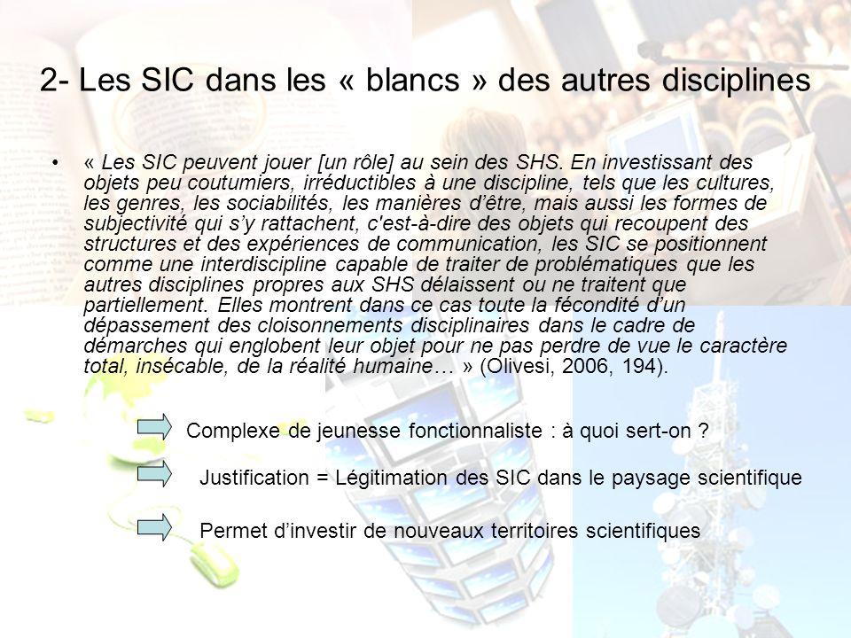 2- Les SIC dans les « blancs » des autres disciplines « Les SIC peuvent jouer [un rôle] au sein des SHS. En investissant des objets peu coutumiers, ir