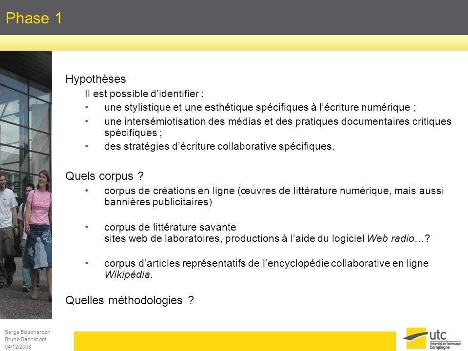 Serge Bouchardon Bruno Bachimont 04/12/2008 Phase 1 Hypothèses Il est possible didentifier : une stylistique et une esthétique spécifiques à lécriture
