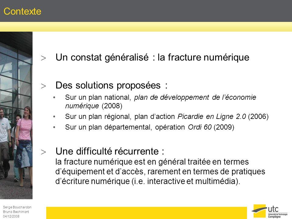 Serge Bouchardon Bruno Bachimont 04/12/2008 Contexte Un constat généralisé : la fracture numérique Des solutions proposées : Sur un plan national, pla