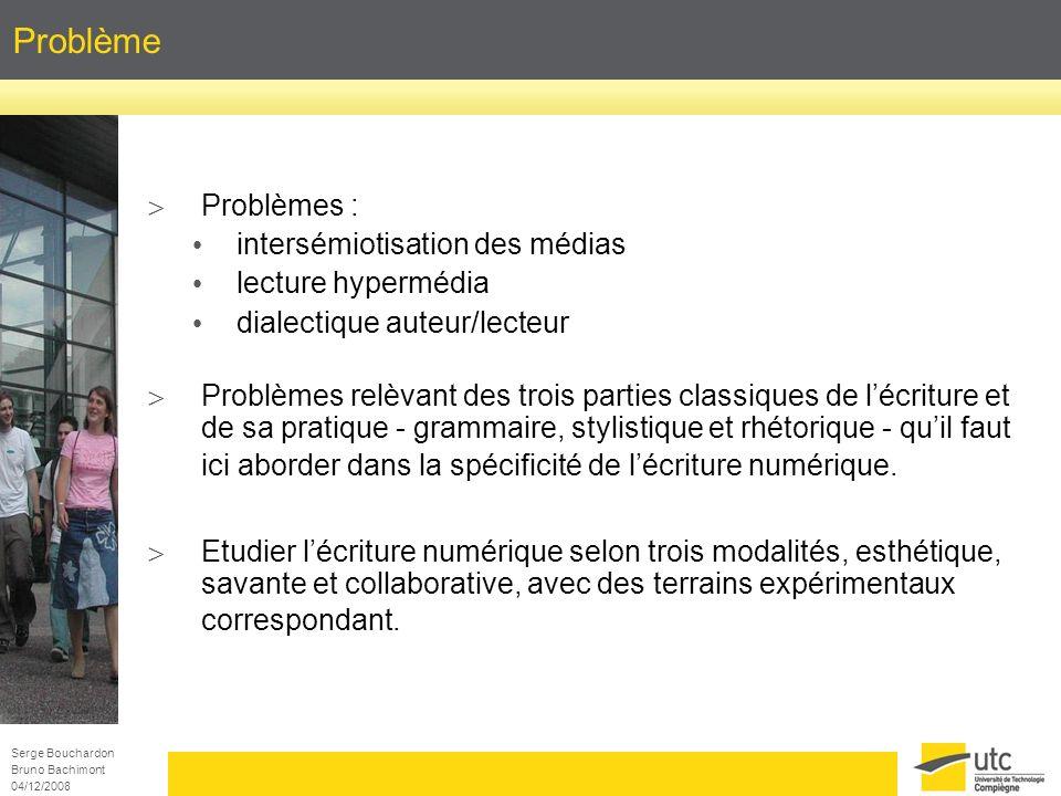 Serge Bouchardon Bruno Bachimont 04/12/2008 Objectifs Objectif scientifique : mise à jour des spécificités - et des apprentissages associés - de lécriture numérique dans ses dimensions esthétique, culturelle et communicationnelle.