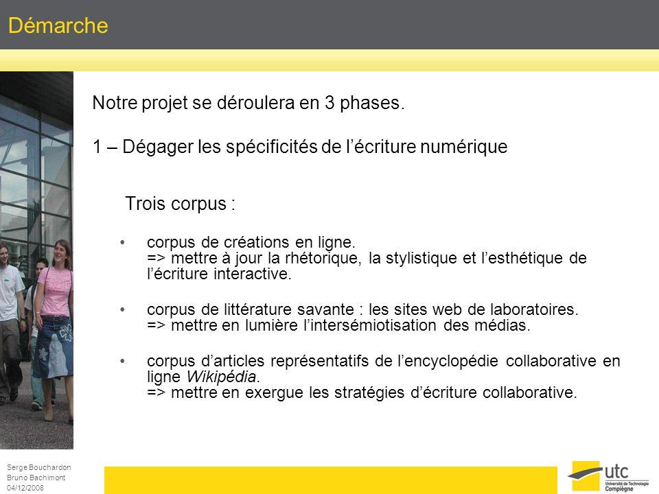 Serge Bouchardon Bruno Bachimont 04/12/2008 Démarche Notre projet se déroulera en 3 phases. 1 – Dégager les spécificités de lécriture numérique Trois