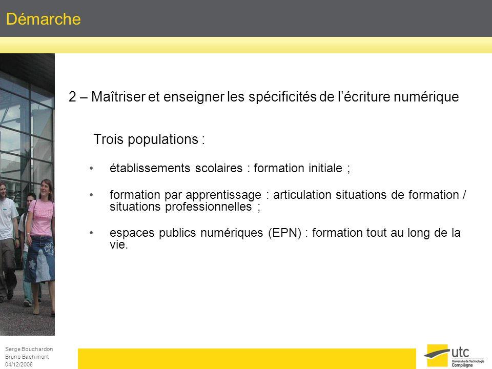 Serge Bouchardon Bruno Bachimont 04/12/2008 Démarche 2 – Maîtriser et enseigner les spécificités de lécriture numérique Trois populations : établissem