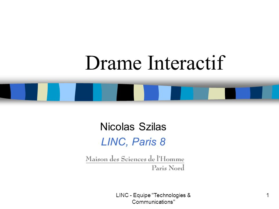 LINC - Equipe Technologies & Communications 1 Drame Interactif Nicolas Szilas LINC, Paris 8