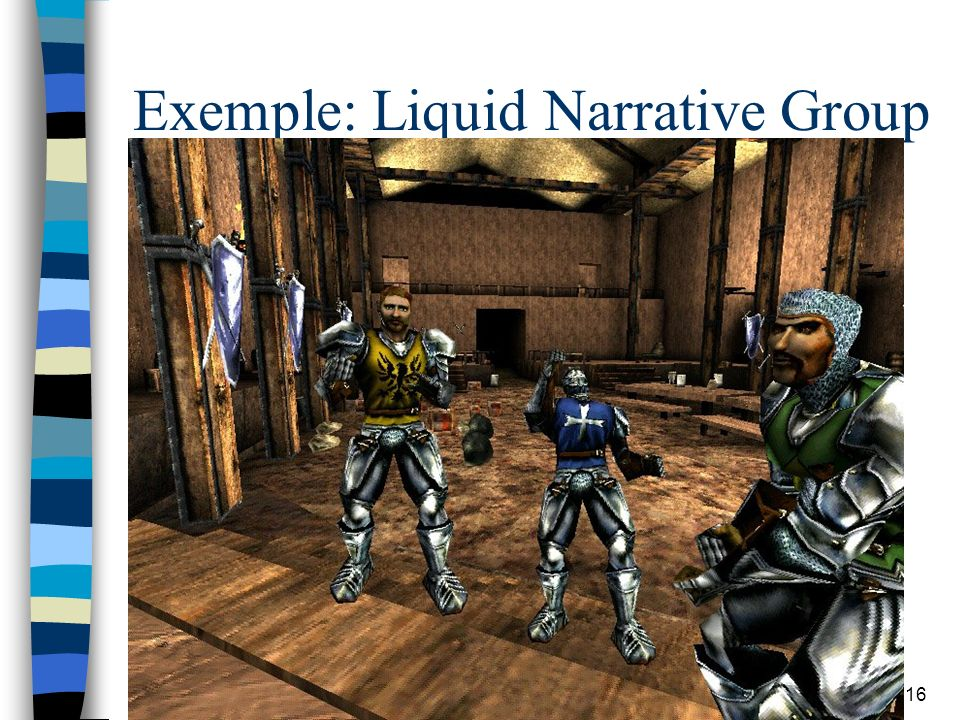 LINC - Equipe Technologies & Communications 16 Exemple: Liquid Narrative Group