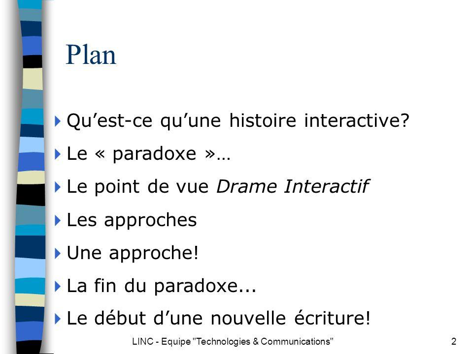 LINC - Equipe Technologies & Communications 3 Définition histoire interactive = le lecteur modifie lhistoire histoire vs récit