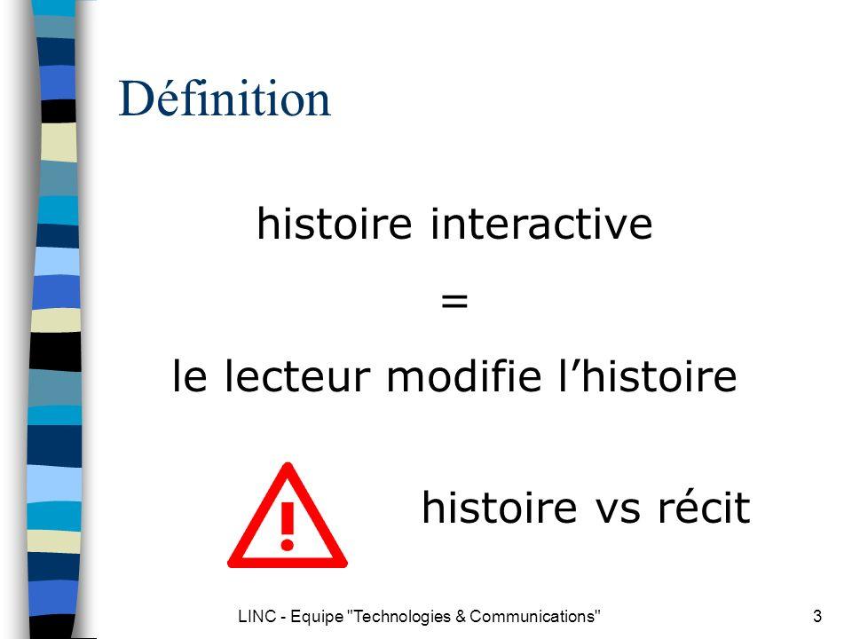 LINC - Equipe Technologies & Communications 4 Le « paradoxe » Narration = suite dévénements arrangés par un auteur Interaction = événements décidés par le lecteur Qui fait quoi??