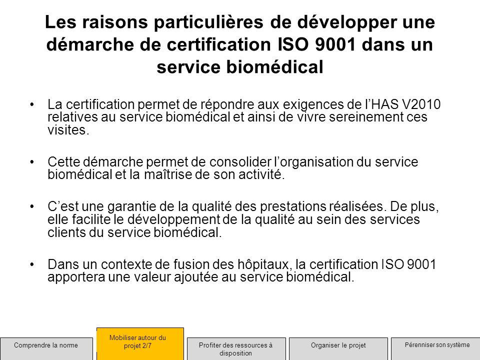 Les raisons particulières de développer une démarche de certification ISO 9001 dans un service biomédical La certification permet de répondre aux exig