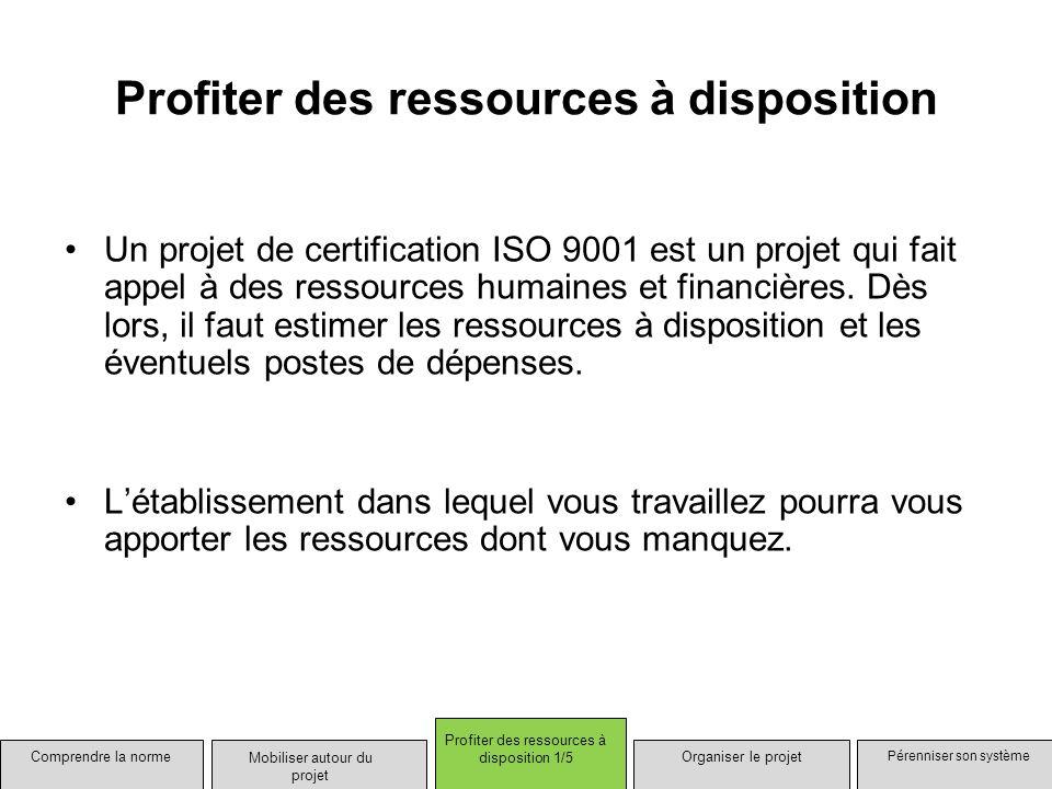 Profiter des ressources à disposition Un projet de certification ISO 9001 est un projet qui fait appel à des ressources humaines et financières. Dès l