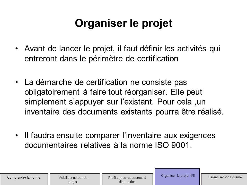 Organiser le projet Avant de lancer le projet, il faut définir les activités qui entreront dans le périmètre de certification La démarche de certifica