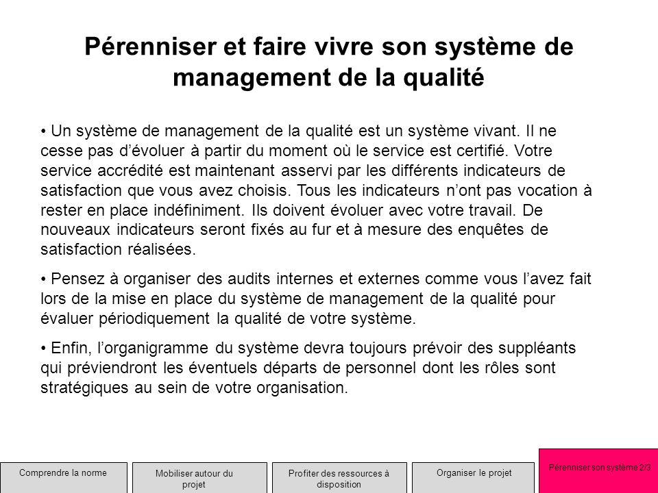 Pérenniser et faire vivre son système de management de la qualité Un système de management de la qualité est un système vivant. Il ne cesse pas dévolu