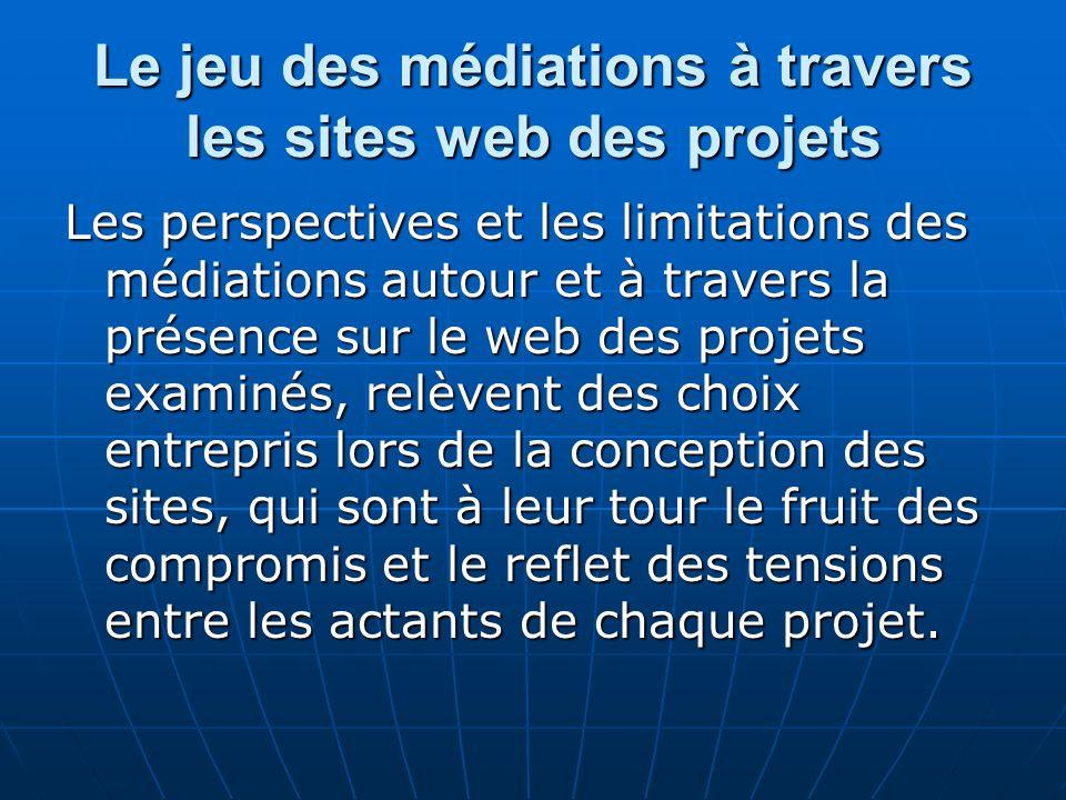 Le jeu des médiations à travers les sites web des projets Les perspectives et les limitations des médiations autour et à travers la présence sur le we