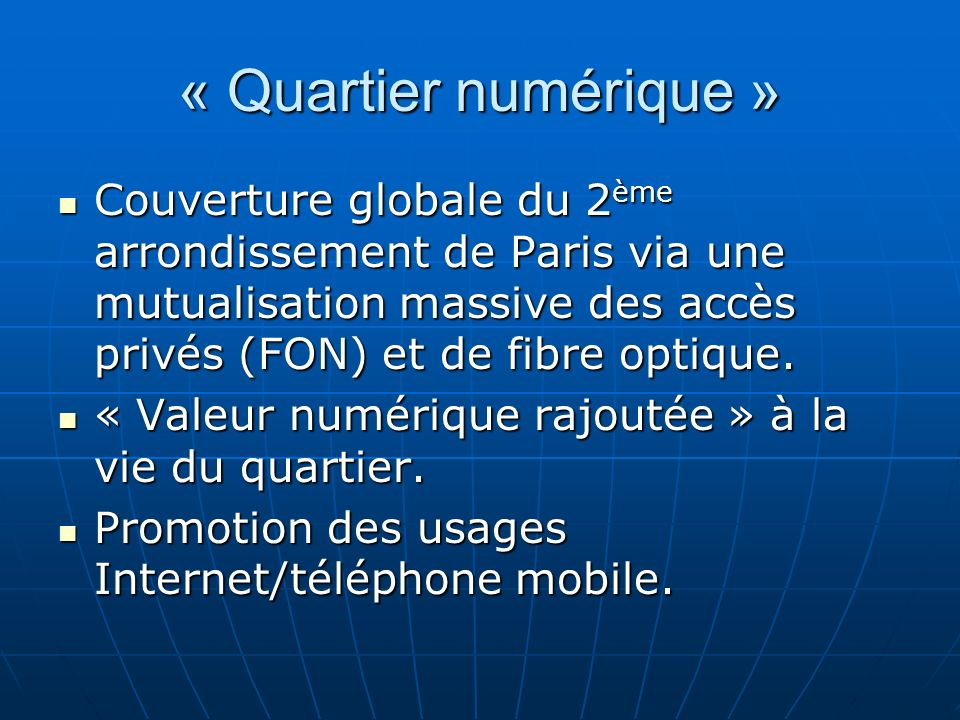 « Quartier numérique » Couverture globale du 2 ème arrondissement de Paris via une mutualisation massive des accès privés (FON) et de fibre optique. C