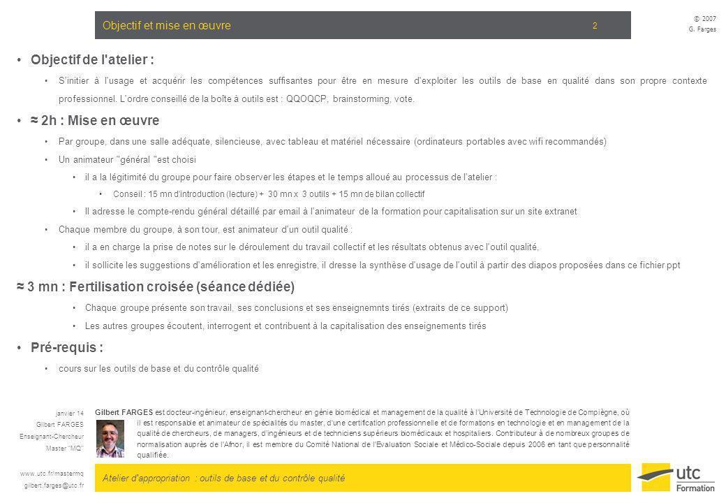 Atelier d'appropriation : outils de base et du contrôle qualité © 2007 G. Farges 2 Objectif et mise en œuvre Objectif de l'atelier : S'initier à l'usa